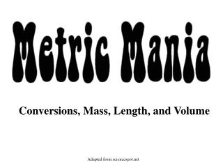 Conversions, Mass, Length, and Volume