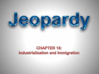 CHAPTER 18: Industrialization and Immigration