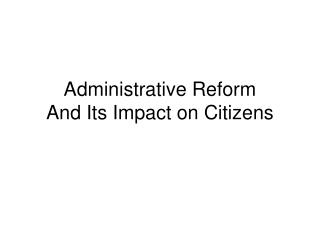 Administrative Reform And Its Impact on Citizens