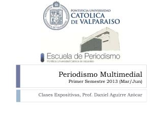 Periodismo Multimedial Primer Semestre 2013 (Mar/Jun)