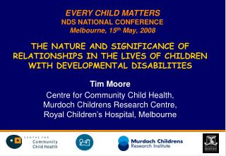 EVERY CHILD MATTERS NDS NATIONAL CONFERENCE  Melbourne, 15 th  May, 2008
