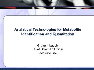 Analytical Technologies for Metabolite Identification and Quantitation