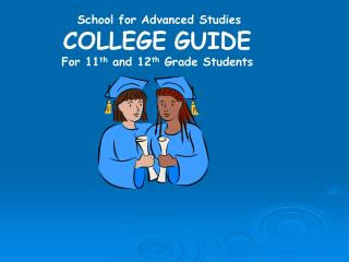 School for Advanced Studies COLLEGE GUIDE For 11 th  and 12 th  Grade Students