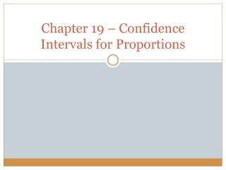 Chapter 19 – Confidence Intervals for Proportions