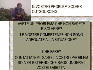 IL VOSTRO PROBLEM SOLVER OUTSOURCING