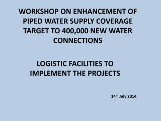 WORKSHOP ON ENHANCEMENT OF PIPED WATER SUPPLY COVERAGE TARGET TO 400,000 NEW WATER CONNECTIONS
