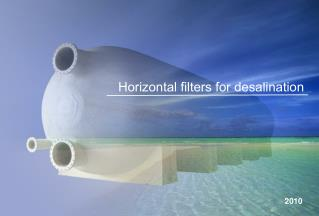 Horizontal filters for desalination