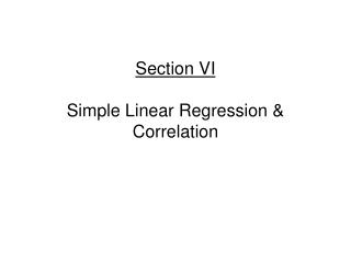 Section VI Simple Linear Regression & Correlation