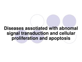 Diseases assotiated with abnomal signal transduction and cellular proliferation and apoptosis
