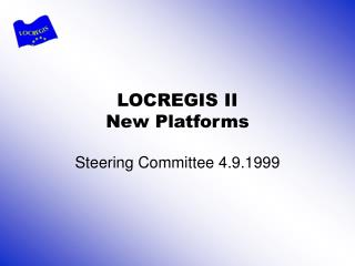 LOCREGIS II New Platforms