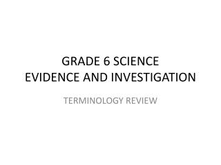 GRADE 6 SCIENCE EVIDENCE AND INVESTIGATION