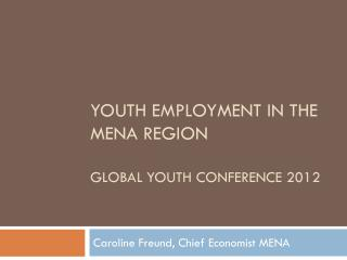 Youth Employment  in  the  MENA  Region Global  Youth conference  2012