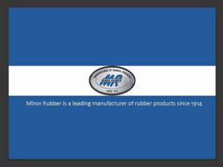 Minor Rubber - Manufacturer of Starndard & Custom Molded