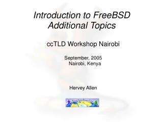 Introduction to FreeBSD Additional Topics