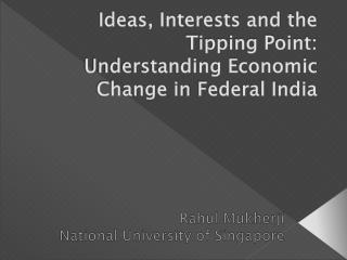 Ideas, Interests and the Tipping Point: Understanding Economic Change in  Federal India