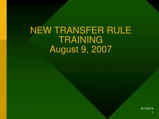 NEW TRANSFER RULE TRAINING August 9, 2007