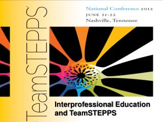 Interprofessional  Education and  TeamSTEPPS