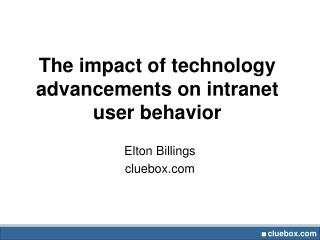 The impact of technology advancements on intranet user behavior