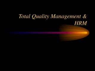 Total Quality Management & HRM
