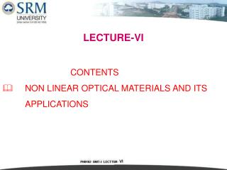LECTURE-VI 			CONTENTS 	NON LINEAR OPTICAL MATERIALS AND ITS 	APPLICATIONS