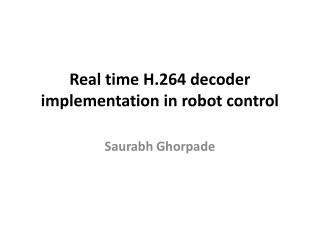 Real time H.264 decoder  implementation in robot control