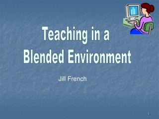 Teaching in a  Blended Environment