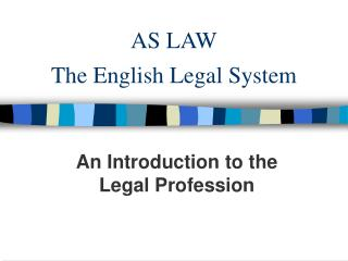 AS LAW The English Legal System