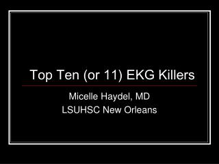 Top Ten (or 11) EKG Killers