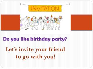 Let's invite your friend to go with you!