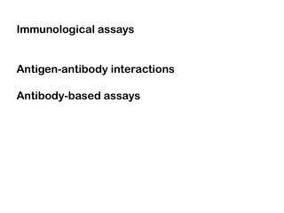 Immunological assays Antigen-antibody interactions Antibody-based assays