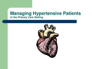 Managing Hypertensive Patients In the Primary Care Setting