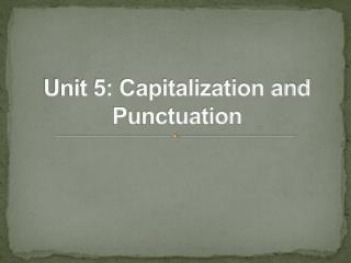 Unit 5: Capitalization and Punctuation