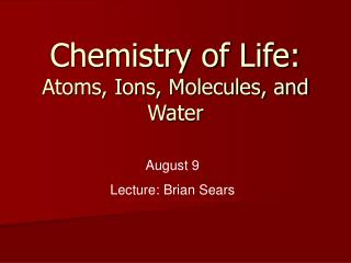 Chemistry of Life: Atoms, Ions, Molecules, and Water