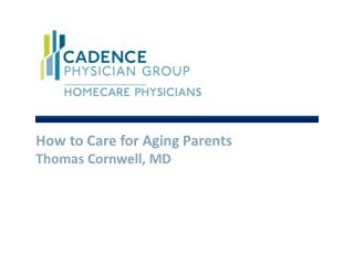 How to Care for Aging Parents Thomas Cornwell, MD