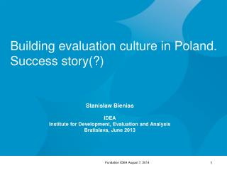 Stanislaw Bienias IDEA Institute for Development, Evaluation and Analysis Bratislava, June 2013