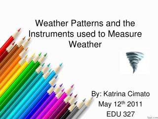 Weather Patterns and the Instruments used to Measure Weather