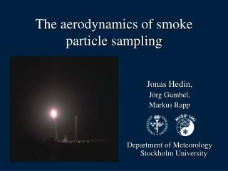 The aerodynamics of smoke particle sampling