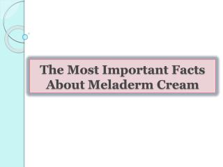 The Most Important Facts About Meladerm Cream