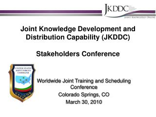 Joint Knowledge Development and Distribution Capability (JKDDC) Stakeholders Conference