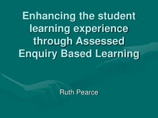 Enhancing the student learning experience through Assessed Enquiry Based Learning