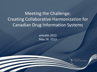 Meeting the Challenge;  Creating Collaborative Harmonization for Canadian Drug Information Systems