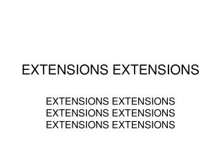 EXTENSIONS EXTENSIONS