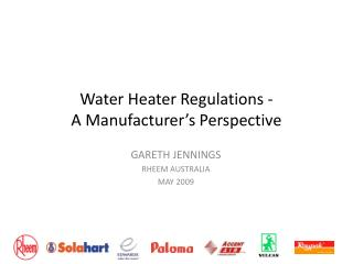 Water Heater Regulations - A Manufacturer's Perspective