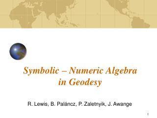 Symbolic – Numeric Algebra in Geodesy