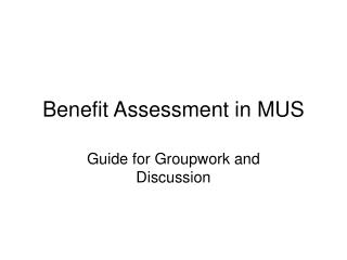 Benefit Assessment in MUS