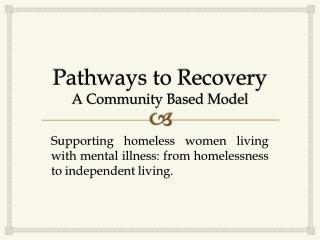 Pathways to Recovery A Community Based Model