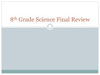 8 th  Grade Science Final Review