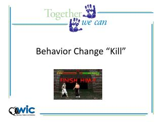 "Behavior Change ""Kill"""