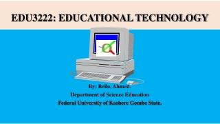 EDU3222: EDUCATIONAL TECHNOLOGY