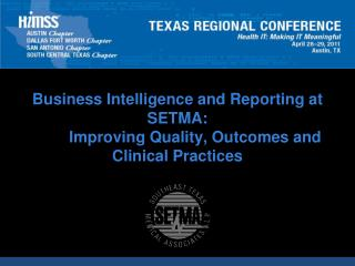 Business Intelligence and Reporting at SETMA: 	Improving Quality, Outcomes and Clinical Practices